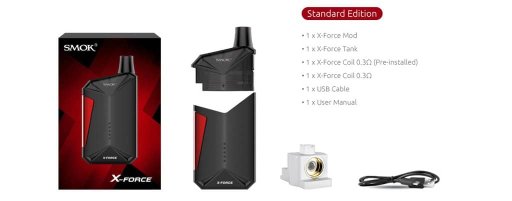 X-Force, a newly developed one-button activation device by SMOK, definitely will become your faithful vaping guard, which has a similar appearance to the box mod, yet compared with box mods, it's a relatively lightweight one. The elaborately carved lines and cutting design on the mod exude a powerful masculine force. 5 LED indicators arranged lengthwise clearly show you the combat power, plus built-in 2000mAh battery, ensuring the massive cloud and dense flavor. X-Force tank is refillable with a large e-liquid capacity up to 7ml, and what's more remarkable is the unique X-Force Coil -- the transverse coil, which is different from the previous layout structure, providing diversified vaping experiences to all the vapers.        X-Force employs minimalist design that is indeed the new trend of modern fashion, allowing vapers to feel the purity of vaping. The simple color scheme maximizes the force of color which provides more coherent user experiences. In addition, the slanted tank design is an artful handling, which is not only a good way to avoid the leakage problem, but for a better visual effect as well.  Features:  Minimalist Design brings new fashion trend  2000mAh built-in battery prolongs using time  Vertical arrangement LED indicadors showing battery life  Multiple protections provided to avoid potential risks, guaranteeing safe using  X-Force transverse coil engineered for better performance   Contents:  1 x X-Force Mod  1 x X-Force Tank  1 x X-Force Coil 0.3Ω (Pre-Installed)  1 x X-Force Coil 0.3Ω  1 x USB Cable  1 x User Manual